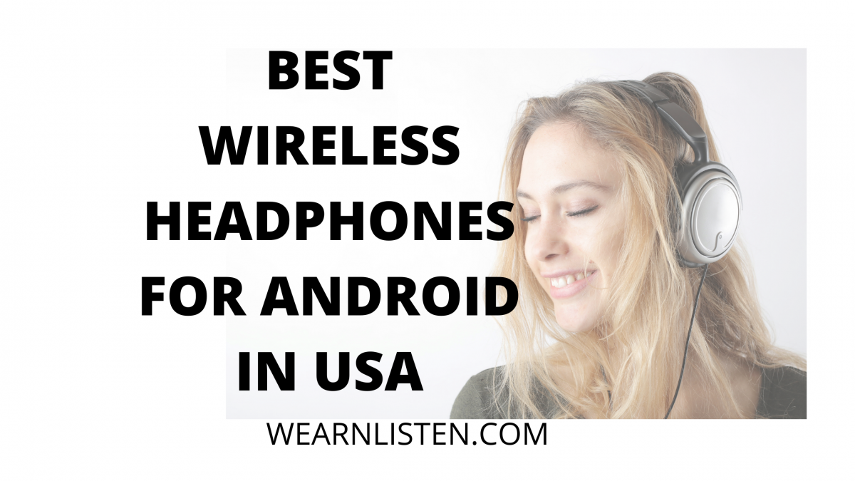 BEST WIRELESS HEADPHONES FOR ANDROID IN USA