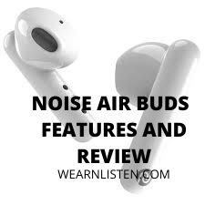 NOISE AIR BUDS FEATURES AND REVIEW